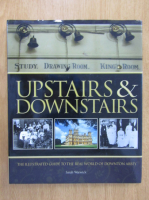 Anticariat: Sarah Warwick - Upstairs and Downstairs. The illustrated guide to the real world of Downton Abbey