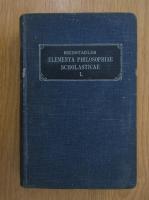 Anticariat: Seb. Reinstadler - Elementa philosophiae scholasticae (volumul 1)