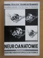 Anticariat: Trandafir Traian - Neuroanatomie, volumul 1. Anatomia macroscopica si sectionala