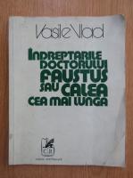 Anticariat: Vasile Vlad - Indreptarile doctorului Faustus sau calea cea mai lunga