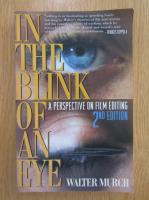 Anticariat: Walter Murch - In the Blink of an Eye