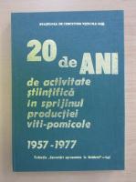 20 de ani de activitate stiintifica in sprijinul sporirii productiei viti-pomicole 1957-1977