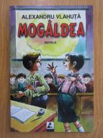 Alexandru Vlahuta - Mogaldea. Nuvele