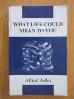 Alfred Adler - What Life Could Mean to You