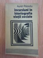 Anticariat: Aurel Radutiu - Incursiuni in istoriografia vietii sociale
