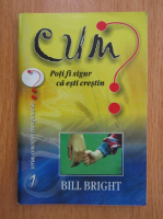 Bill Bright - Cum poti fi sigur ca esti crestin?
