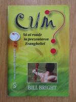 Bill Bright - Cum sa ai roade in prezentarea Evangheliei?