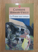 Anticariat: Catherine Hermary Vieille - La pointe aux tortues