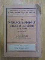 Anticariat: Ch. Petit Dutaillis - La monarchie feodale en France et en Angleterre Xe-XIIIe siecle
