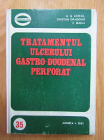 Anticariat: Cristian V. Dragomir, G. G. Chipail, V. Maica - Tratamentul ulcerului gastro-duodenal perforat