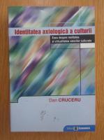 Anticariat: Dan Cruceru - Identitatea axiologica a culturii