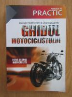 Darwin Holdstrom - Ghidul motociclistului. Totul despre motociclete