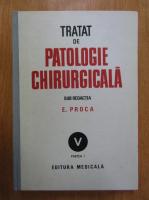 Anticariat: E. Proca - Tratat de patologie chirurgicala (volumul 5, partea I)