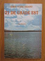 Anticariat: Emil Farcasanu - 21 de grade Est