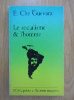 Anticariat: Ernesto Che Guevara - Le socialisme and l'home