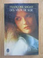 Anticariat: Francoise Sagan - Des yeux de soie