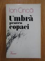 Anticariat: Ion Cinca - Umbra pentru copaci