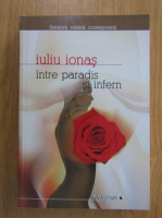 Anticariat: Iuliu Ionas - Intre Paradis si Infern