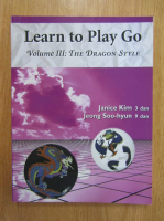 Anticariat: Janice Kim - Learn to Play Go, volumul 3. The Dragon Style
