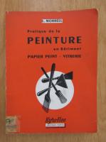 L. Morreel - Pratique de la peinture en Batiment. Papier peint-vitrerie