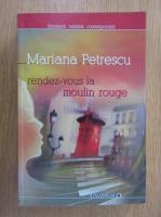Anticariat: Mariana Petrescu - Rendez-vous la Moulin Rouge