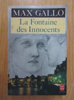 Anticariat: Max Gallo - La fontaine des innocents