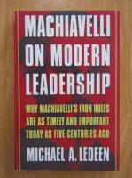 Anticariat: Michael A. Ledeen - Machiavelli on Modern Leadership