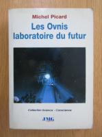 Anticariat: Michel Picard - Les Ovnis laboratoire du futur