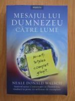 Neale Donald Walsch - Mesajul lui Dumnezeu catre lume