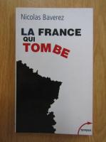 Anticariat: Nicolas Baverez - La France qui tombe