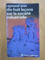 Raymond Aron - Dix-huit lecons sur la societe industrielle