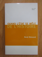 Anticariat: Rene Remond - Quand l'etat se mele de l'histoire