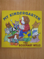 Rosemary Wells - My Kindergarten