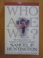 Anticariat: Samuel P. Huntington - Who Are We? The Challanges to America's National Identity