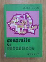 Anticariat: Vasile Cucu - Geografie si urbanizare