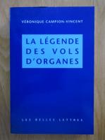 Anticariat: Veronique Campion Vincent - La legende des vols d'organes