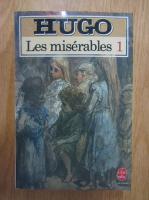 Victor Hugo - Les miserables (volumul 1)