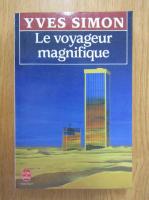Anticariat: Yves Simon - Le voyageur magnifique
