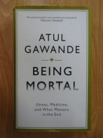 Anticariat: Atul Gawande - Being Mortal