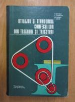 C. Stancu - Utilajul si tehnologia confectiilor din tesaturi si tricoturi