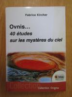 Anticariat: Fabrice Kircher - Ovnis... 40 etudes sur les mysteres du ciel