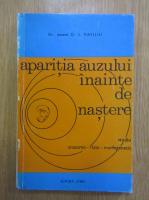 Anticariat: I. Vasiliu - Aparitia auzului inainte de nastere. Studiu anatomo-fizio-morfogenetic