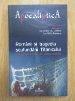Ion Andrei Gh. Tarlescu, Dan Silviu Boerescu - Romanii si tragedia scufundarii Titanicului (volumul 1)
