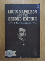 J. M. T. Thompson - Louis Napoleon and the Second Empire