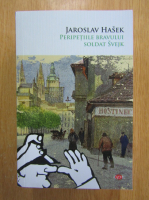 Anticariat: Jaroslav Hasek - Peripetiile bravului soldat Svejk