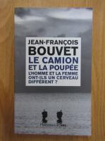 Anticariat: Jean-Francois Bouvet - Le camion et la poupee. L'homme et la femme ont-ils un cerveau diferent?