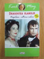 Anticariat: Karl May - Dragostea ulanului, volumul 1. Napoleon, ultima iubire