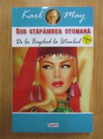Anticariat: Karl May - Sub stapanire otomana, volumul 3. De la Bagdad la Istanbul