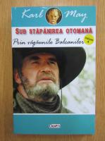 Karl May - Sub stapanire otomana, volumul 4. Prin vagaunile Balcanilor