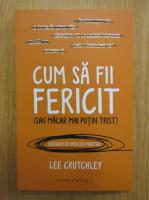 Anticariat: Lee Crutchley - Cum sa fii fericit